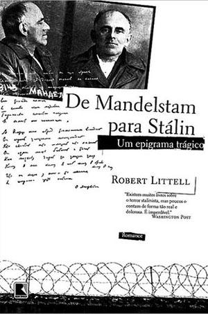 """""""De Mandelstam Para Stálin"""", de Robert Littell, é um romance esplêndido sobre a luta de um poeta contra o totalitarismo stalinista"""