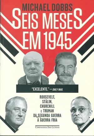 Um livro brilhante sobre como  uma guerra, a Segunda, criou a  Guerra Fria, espécie de batalha  mais política do que militar