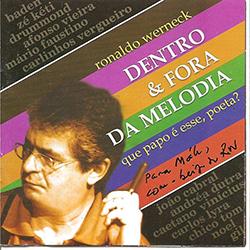 """Em 2002, Werneck gravou, em show ao vivo, o disco """"Dentro & Fora da Melodia — Que papo é esse, poeta?"""" com poemas, canções e parlações de inúmeros escritores brasileiros"""