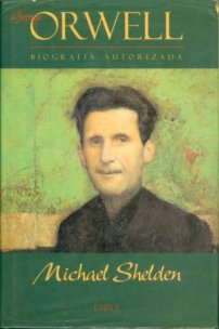 """""""George Orwell — Biografia Autorizada"""", de Michael Shelden, é uma pesquisa detalhada do autor de """"A Revolução dos Bichos"""" e """"1984"""""""