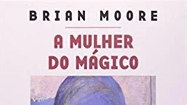 O grande espetáculo de magia na literatura de Brian Moore