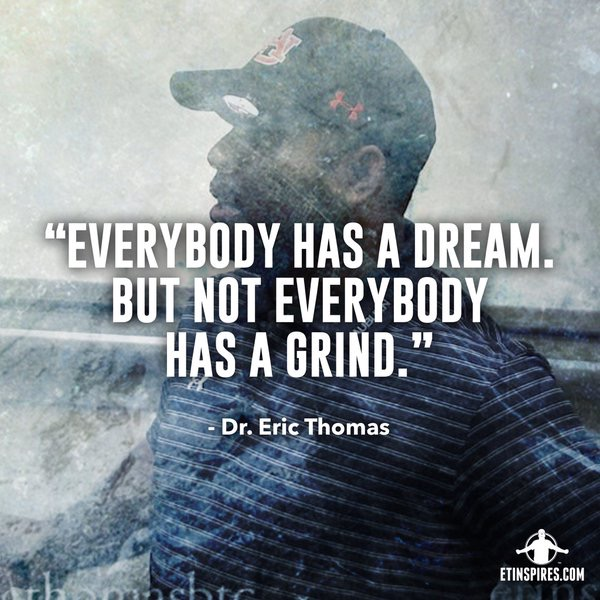 Everybody as a dream, but Not everybody has a grind