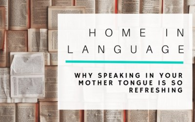 Home in Language: Why Speaking in Your Mother Tongue is So Refreshing