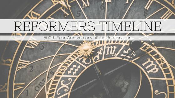 Protestant Reformers Timeline