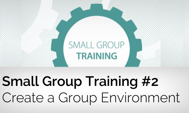 Creating a Healthy Small Group Environment