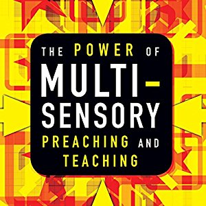 Multi-sensory Preaching and Teaching