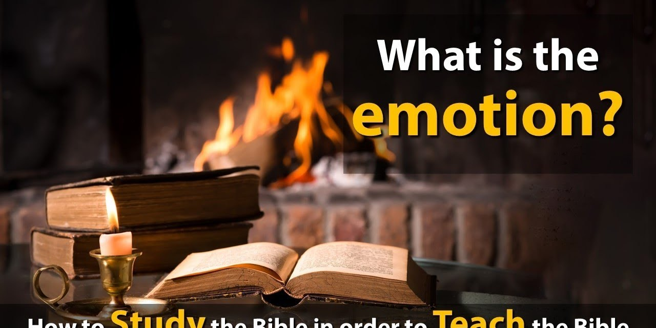 How to Study the Bible. Ask: what is the emotion?