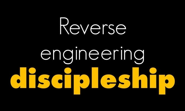 Reverse Engineering Discipleship