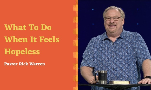 """What to Do When It Feels Hopeless"" with Rick Warren"