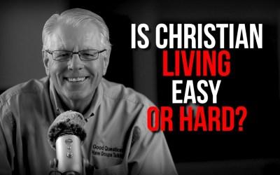 Is Christian Living Easy or Hard?