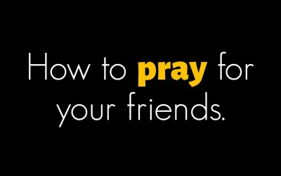 How to Pray for Your Friends