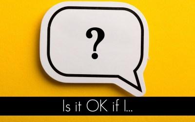 Is it OK if I…