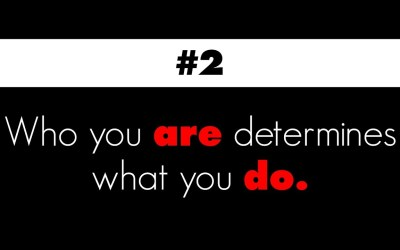 Who you are determines what you do