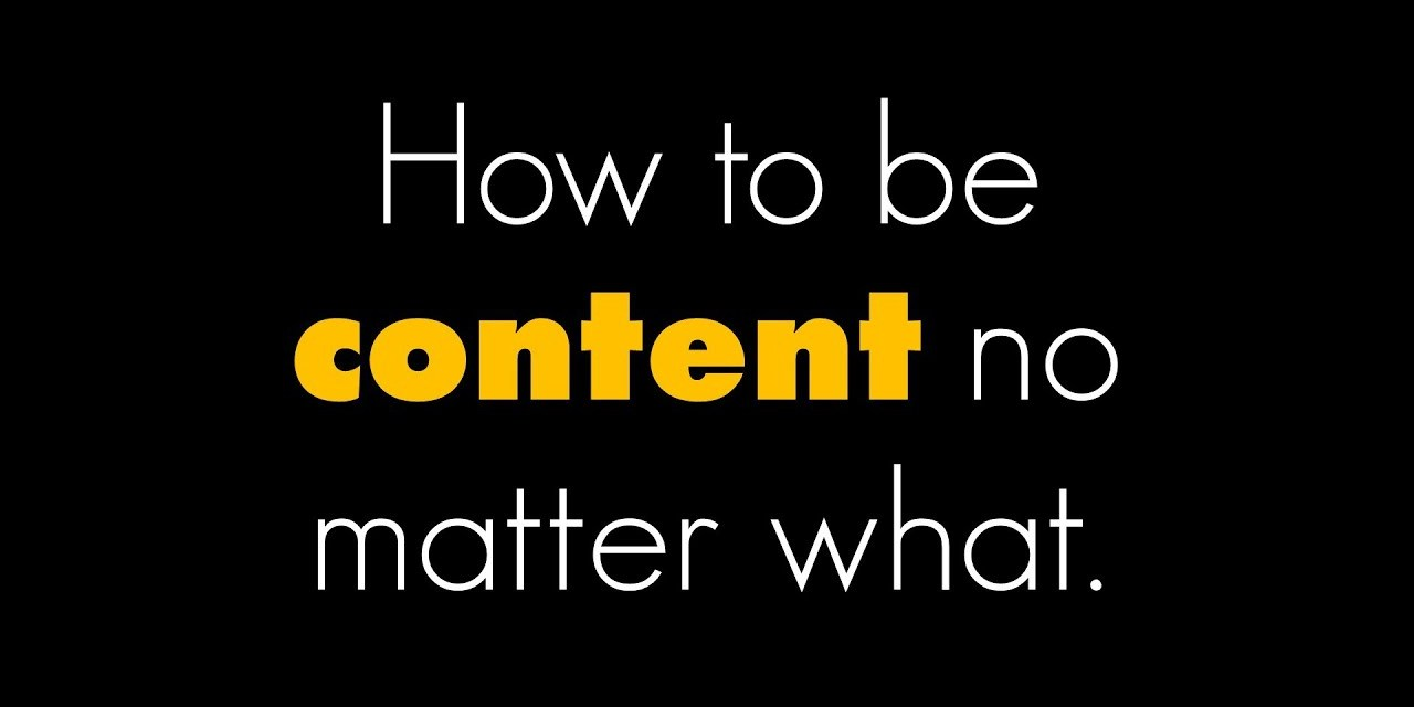 How to be content no matter what