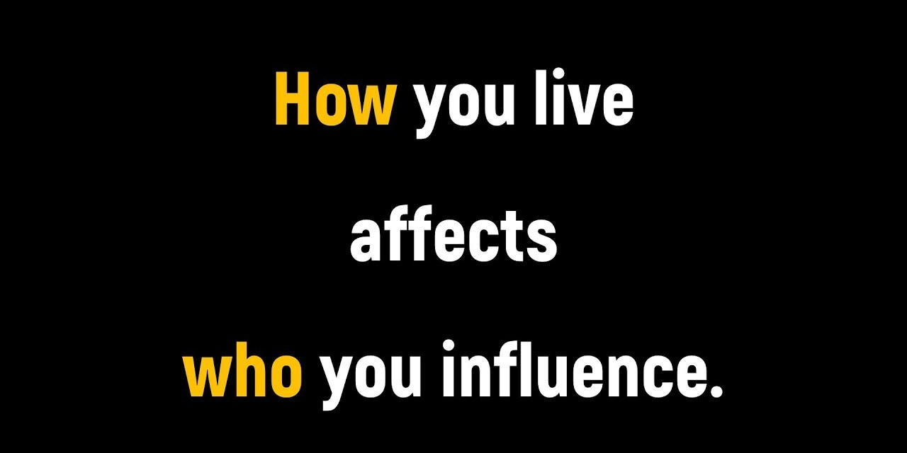 How you live affects who you influence