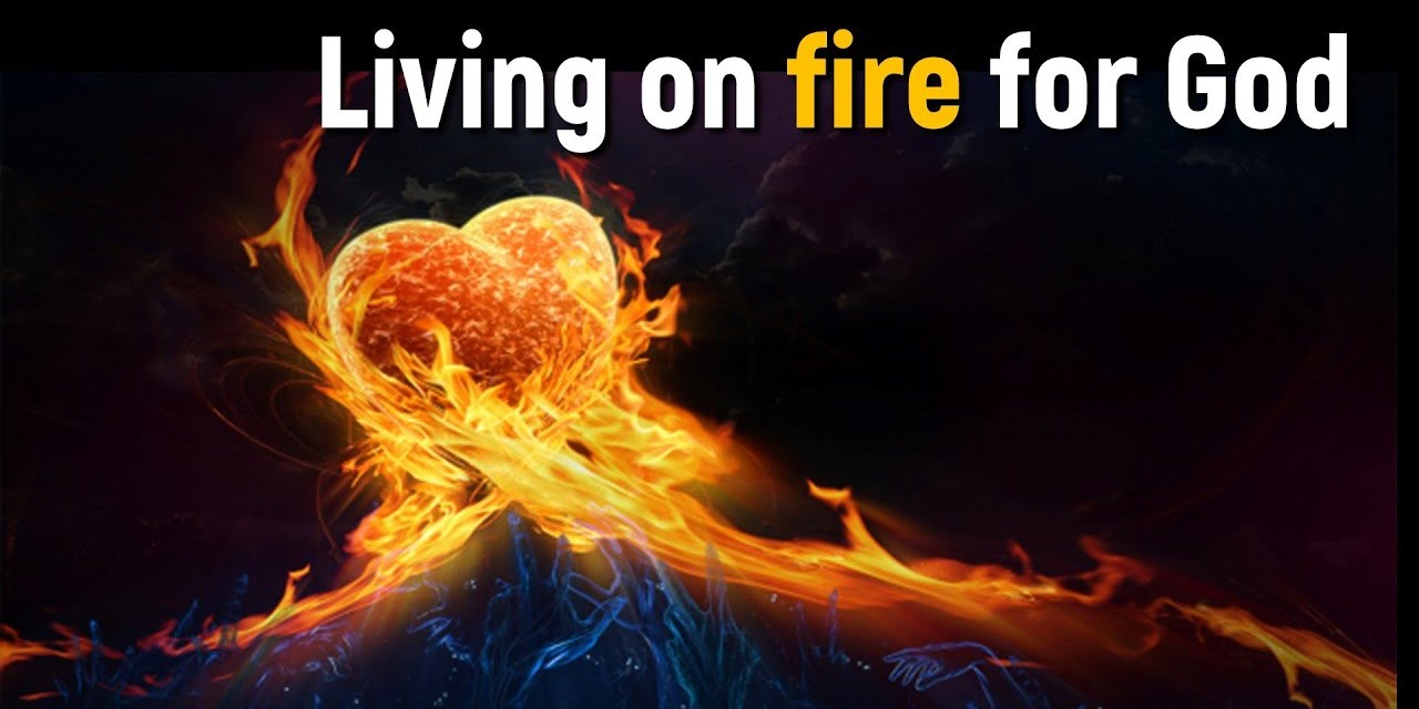 How to live on fire for God