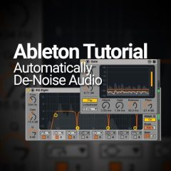 Ableton Tutorial: Automatically De-Noise Audio Without 3rd-Party Plug-Ins