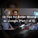 Video Tutorial – 10 Tips for Better Mixing w/ iZotope [Part 1 of 5]