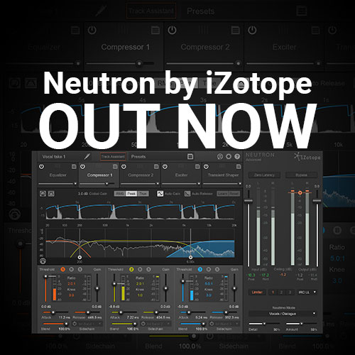 Neutron by iZotope - OUT NOW - Full Details!! - Joshua Casper