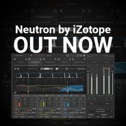 Neutron by iZotope – OUT NOW – Full Details!!