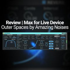 Review: Outer Spaces by Amazing Noises – Max Device