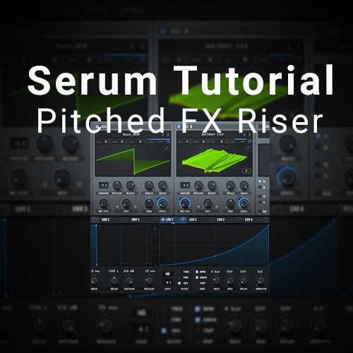 Serum Tutorial: Pitched FX Riser [Template/Download