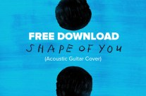 Ed Sheeran – Shape of You (Acoustic Guitar Cover) [Free DL]