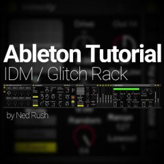 Ableton Tutorial: Making an IDM/Glitch Mega Rack!