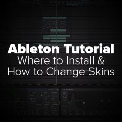 Ableton Tutorial: Where to Install & How to Change Skins