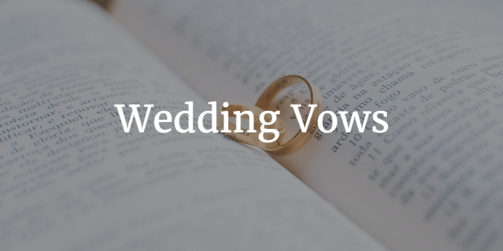 Wedding Vows: My Personal Take on the Traditional Version