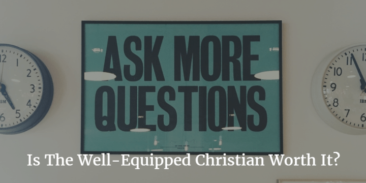 Is The Well-Equipped Christian Worth It?