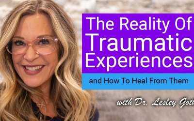 The Reality Of Traumatic Experiences & How To Heal From Them