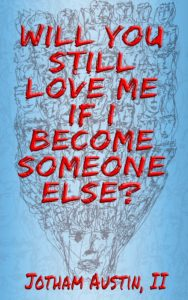 Book Cover of Will You Still Love Me If I Become Someone Else? The book is light blue th the Title spelled out in red letters. Theris an illustration of a face with many faces erupng out of the top of the head