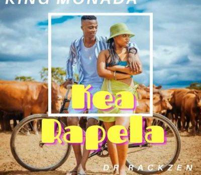 King Monada ft Dr Rackzen – Kea Rapela
