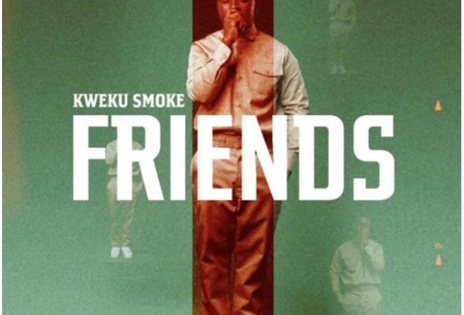 Kweku Smoke – Friends, JotNaija