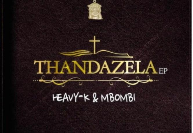 HEAVY K & MBOMBI – THANDAZELA Zip file, JotNaija