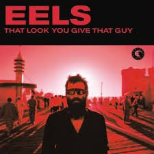 That look you give that guy - Eels