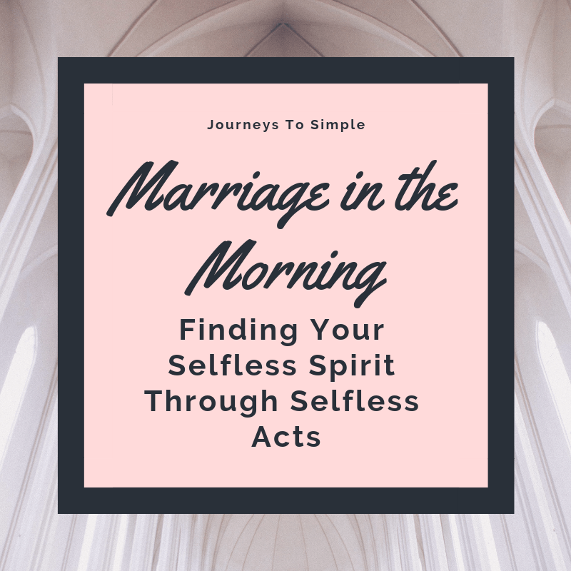 Marriage in the Morning: Finding Your Selfless Spirit Through Selfless Acts