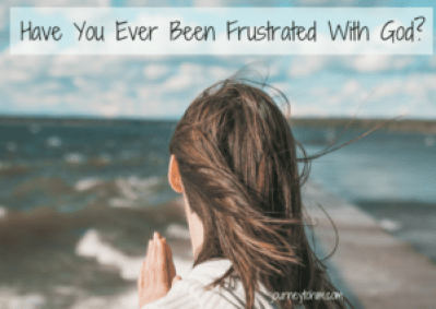 Have You Ever Been Frustrated With God?