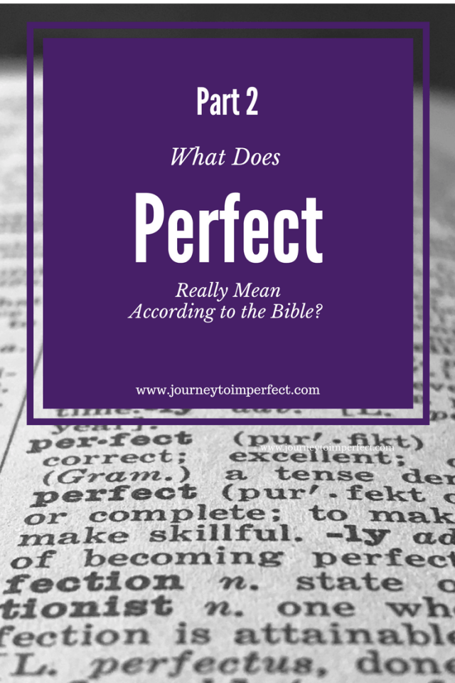 "Have you ever wondered about that Bible verse that tells us to be perfect? Join me again this week as we take a look at what the word ""perfect"" really means according to several very special Bible verses!"