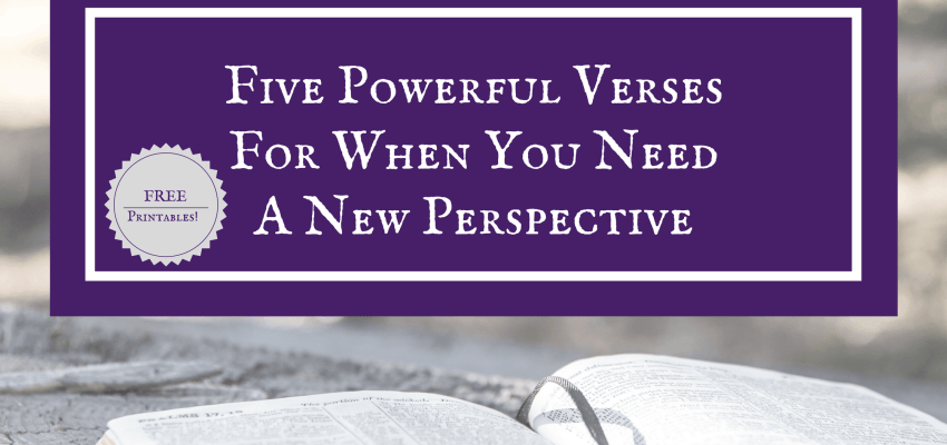 Are you looking for a new perspective? Here's 5 powerful verses to help you!