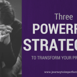 Three Powerful Strategies to Transform Your Prayer Life