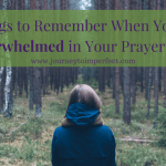 6 Things to Remember When You Feel Overwhelmed in Your Prayer Life