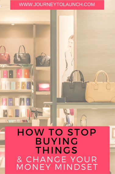How to stop buying things and change your money mindset