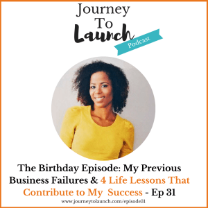 Episode 31- The Birthday Episode: My Previous Business Failures & 4 Life Lessons That Contribute to My Success