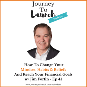 Episode 41- How To Change Your Mindset, Habits & Beliefs To Reach Your Financial Goals W/ Jim Fortin