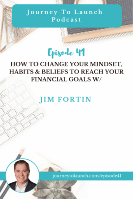 HOW TO CHANGE YOUR MINDSET, HABITS & BELIEFS TO REACH YOUR FINANCIAL GOALS W/ Jim Fortin