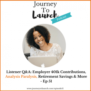 Episode 51- Listener Q&A Episode: Getting Over Analysis Paralysis,  Can You Still Retire Early If You've Started Saving Late, Should You Hire A Financial Advisor Plus More