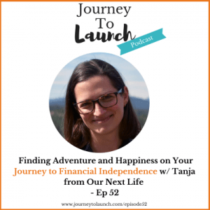Episode 52- Finding Adventure and Happiness on Your Journey to Financial Independence w/ Tanja from Our Next Life