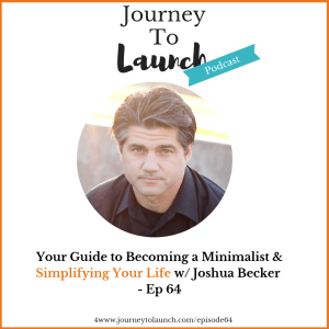 Episode 64- Your Guide to Becoming a Minimalist & Simplifying Your Life w/ Joshua Becker